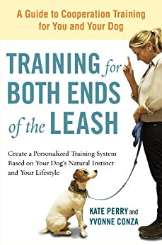 Training for Both Ends of the Leash: A Guide to Cooperation Training for You and Your Dog di [Perry, Kate, Conza, Yvonne]