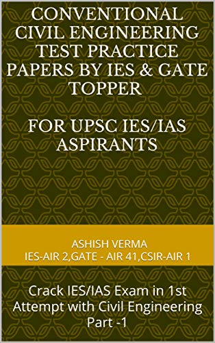 CONVENTIONAL CIVIL ENGINEERING TEST PRACTICE PAPERS BY IES & GATE TOPPER For upsc ies/ias aspirants: Crack IES/IAS Exam in 1st Attempt with Civil Engineering Part -1 (English Edition)