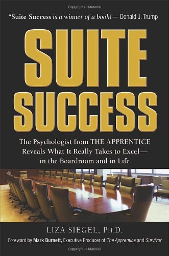 Click for larger image of Suite Success: The Psychologist From the Apprentice Reveals What it Really Takes to Excel-In the Boardroom and in: The Psychologist From the ... Takes to Excel-In the Boardroom and in Life