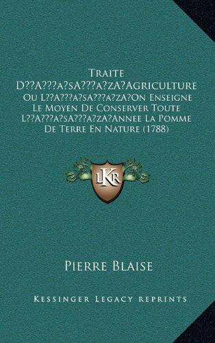Traite Da Acentsacentsa A-Acentsa Acentsagriculture: Ou La Acentsacentsa A-Acentsa Acentson Enseigne Le Moyen de Conserver Toute La Acentsacentsa ... La Pomme de Terre En Nature (1788)