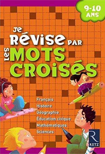 Je révise par les mots croisés : 9-10 Ans by Françoise Bellanger;Hélène Benait;Anne Depréneuf;Christian Lamblin;Collectif(2008-06-12)