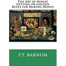 The Art of Money Getting or Golden Rules for Making Money by P. T. Barnum (2014-07-01)