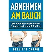 Abnehmen am Bauch: Schnell Fett verbrennen  in 3 Tagen und schlank bleiben (Stoffwechsel aktivieren, Band 4)