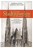 Wiener Stadtjuwelen im Wandel der Zeit: 34 Orte, die Geschichte schrieben von Albertina bis Westbahnhof