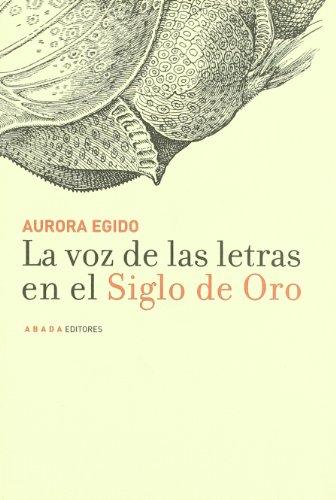 Voz De Las Letras En El Siglo De (LECTURAS DE HISTORIA) por Aurora Egido