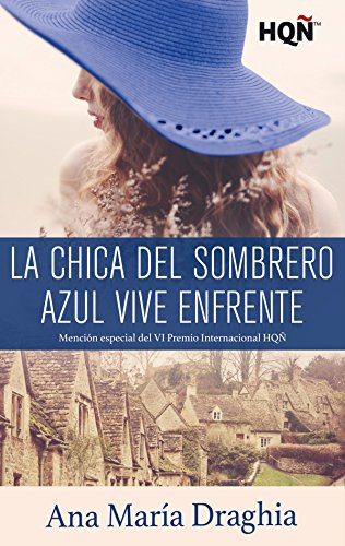 La chica del sombrero azul vive enfrente (Mención VI Premio Internacional HQÑ) de [María Draghia, Ana]