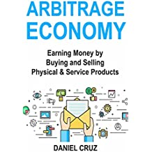 Arbitrage Economy: Earning Money by Buying and Selling Physical & Service Products Online  (English Edition)