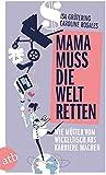 Mama muss die Welt retten: Wie Mütter vom Wickeltisch aus Karriere machen