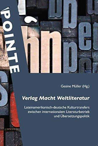 Verlag Macht Weltliteratur: Lateinamerikanisch-deutsche Kulturtransfers zwischen internationalem Literaturbetrieb und Übersetzungspolitik (POINTE)