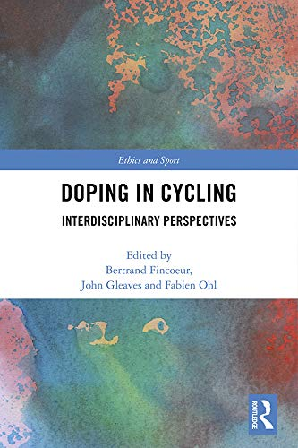 Doping in Cycling: Interdisciplinary Perspectives (Ethics and ...