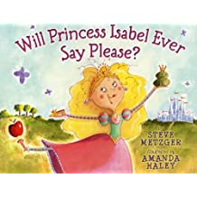 Will Princess Isabel Ever Say Please? by Steve Metzger (2012-02-01)