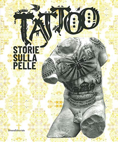 Tattoo. Storie sulla pelle. Catalogo della mostra (Venezia Mestre, 5 luglio-17 novembre 2019). Ediz. illustrata