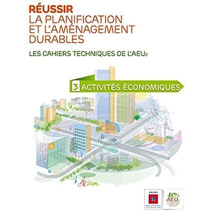 Réussir la planification et l'aménagement durables - 3 Activités économiques (Les cahiers techniques de l'AEU2)