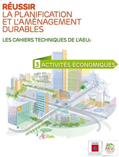 Réussir la planification et l'aménagement durables - 3 Activités économiques (Les cahiers techniques de l'AEU2) par ADEME