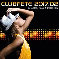 Clubfete 2017.02 (63 Summer Club & Party Hits) [Explicit]