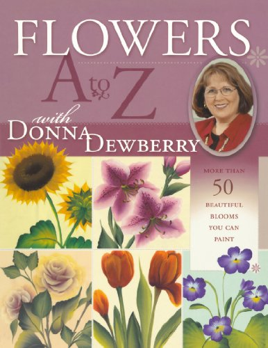 Flowers A-Z with Donna Dewberry: More Than 50 Beautiful Blooms You Can Paint por Donna Dewberry