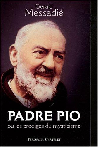 Padre Pio : Ou les prodiges du mysticisme