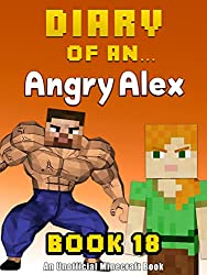 Diary of an Angry Alex: Book 18 [An Unofficial Minecraft Book]