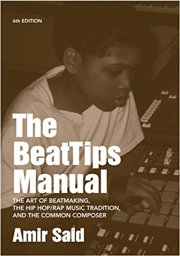 The BeatTips Manual: The Art of Beatmaking, the Hip Hop/Rap Music Tradition, and the Common Composer (English Edition)
