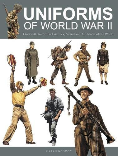 Uniforms of World War II - Over 250 Uniforms of Armies, Navies and Air Forces of the World