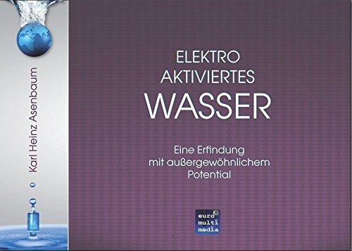 Preisvergleich Produktbild Elektroaktiviertes Wasser: Eine Erfindung mit außergewöhnlichem Potential