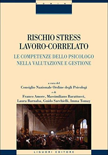 Rischio stress lavoro-correlato: Le competenze dello psicologo nella valutazione e gestione  a cura del Consiglio Nazionale Ordine degli Psicologi e di ... (Psicologia clinica e lavoro istituzionale)