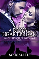 A Royal Heartbreak: The Werewolf Prince and I, Book 2 by Marian Tee (2013-05-12)