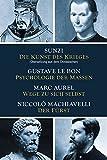 Die Kunst des Krieges - Psychologie der Massen - Wege zu sich selbst - Der Fürst: Sunzi aus dem Chinesischen übersetzt