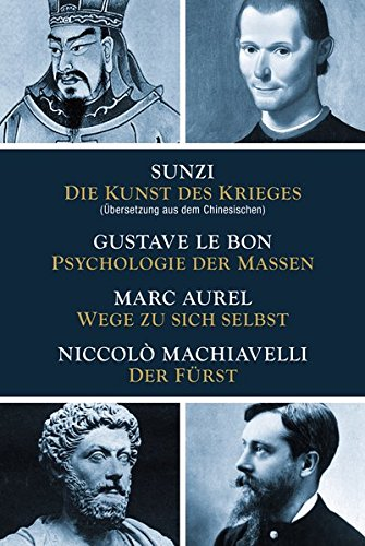 Die Kunst des Krieges - Psychologie der Massen - Wege zu sich selbst - Der Fürst: Sunzi aus dem Chinesischen übersetzt (Fußball-kunst)