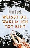 Weißt du, warum ich tot bin?: Roman - Kim Lock
