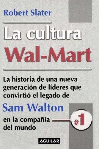 La Cultura Wal-mart/the Wal-mart Decade: LA Historia De Una Nueva Generacion De Lideres Que Convirtio El Legado De Sam Walton En LA Compania #1 Del Mundo por Robert Slater