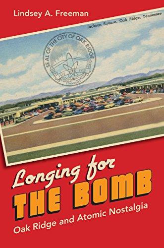 Longing For The Bomb: Oak Ridge And Atomic Nostalgia por Lindsey A. Freeman epub