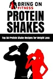 Protein Shakes: Top 50 Protein Shake Recipes for Weight Loss