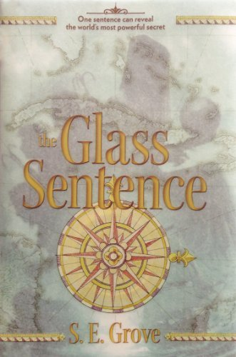The Glass Sentence (The Mapmakers Trilogy) by Grove, S. E. (2014) Hardcover