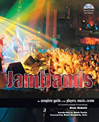 Jambands: The Complete Guide to the Players, Music, & Scene [With CDROM]