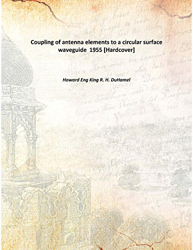 Coupling of antenna elements to a circular surface waveguide 1955 [Hardcover]