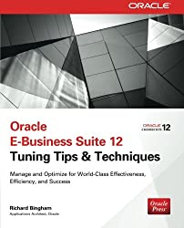 Oracle E-Business Suite 12 Tuning Tips & Techniques: Manage & Optimize for World-Class Effectiveness, Efficiency, and Success (Public Administration and Public Policy)