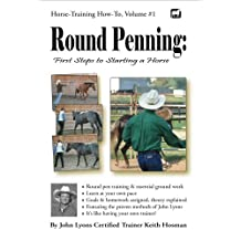Round Penning: First Steps to Starting a Horse (Horse Training How-To Book 1) (English Edition)