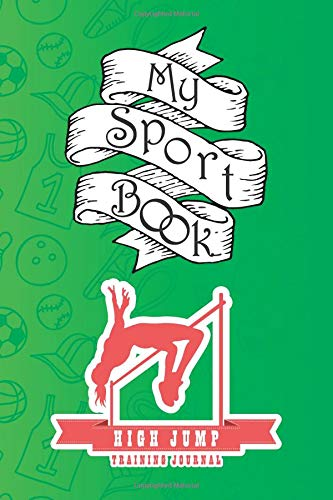 My sport book - High Jump training journal: 200 pages with 6