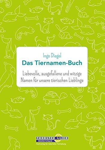Das Tiernamen-Buch: Liebevolle, ausgefallene und witzige Namen für unsere tierischen Lieblinge