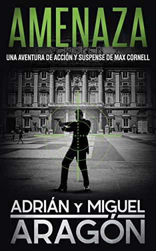 Amenaza: Una aventura de acción y suspense (Max Cornell thrillers de acción nº 4) por Adrián Aragón