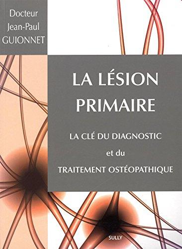 La lésion primaire : La clé du diagnostic et du traitement ostéopathique