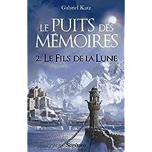 Puits des Mémoires T2 - Le fils de la lune: Le Fils de la Lune