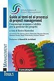 Guida ai temi ed ai processi di project management. Conoscenze avanzate e abilità per la gestione dei progetti