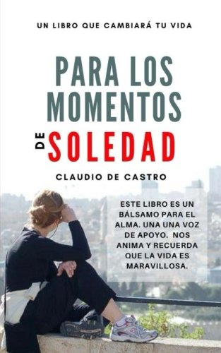 Para los momentos de SOLEDAD: Cómo dejar de sentir ese miedo a estar solos (Libros que renuevan nuestras vidas)