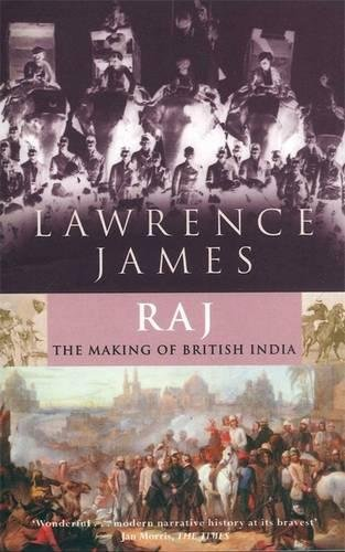 Raj: The Making and Unmaking of British India - Lawrence James