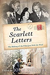 The Scarlett Letters: The Making of the Film Gone With the Wind