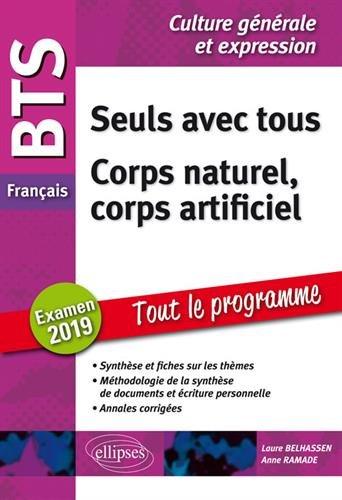 BTS Français - Culture générale et expression. Tout le programme. Seuls avec tous / Corps naturel, corps artificiel. Examen 2019 par Laure Belhassen