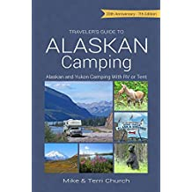 Traveler's Guide to Alaskan Camping: Alaskan and Yukon Camping with RV or Tent (Traveler's Guide to Alaskan Camping: Alaska & Yukon Camping)