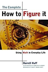 The Complete How to Figure It: Using Math in Everyday Life by Darrell Huff (1999-08-17)